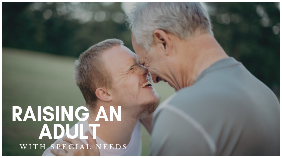 How to raise an adult with special needs - eSpecial Needs Blog